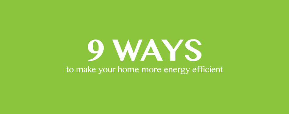 9 Ways To Make Your Home More Energy Efficient